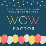 3 Tips To Improve Your Web User Experience WOW Factor